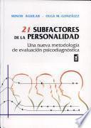 21 Subfactores de la Personalidad: Una Nueva Metodología de Evaluacíon Psicodisgnostica