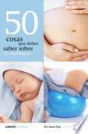 50 cosas que debes saber sobre tu embarazo