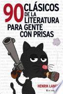 90 Clasicos de la Literatura Para Gente Con Prisas = 90 Classics Books for People in a Hurry