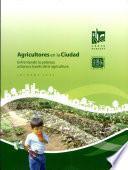 Agricultores en laCiudad. Enfrentando la pobreza urbana a través de la agricultura. Informe 2006