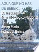Agua que no has de beber... 60 respuestas al Plan Hidrológico Nacional