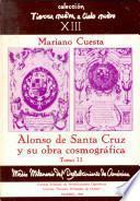 Alonso de Santa Cruz y Su Obra Cosmografica. Tomo II
