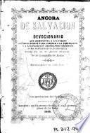 Áncora de salvación ó Devocionario que suministra a los fieles copiosos medios para caminar a la perfección y a los párrocos abundantes recursos para santificar la parroquia