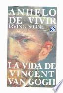 Anhelo de vivir : La vida de Vincent Van Gogh / Longing to Live