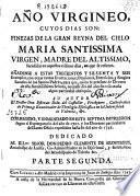 Año virgineo, cuyos días son finezas de ... María Santísima Virgen ... sucedidas en aquellos mismos días, en que se refieren