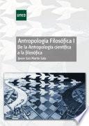 Antropología Filosófica I. De la Antropología científica a la filosófica