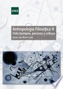 ANTROPOLOGÍA FILOSÓFICA II. VIDA HUMANA, PERSONA Y CULTURA