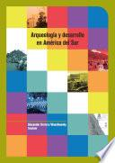 Arqueología y desarrollo en América del Sur: de la práctica a la teoría
