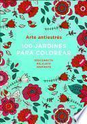 Arte Antiestres: 100 Jardines Para Colorear / Anti-Stress Art: 100 Gardens to Color