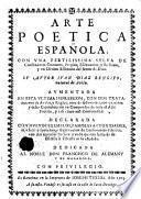 Arte poetica espanola con una ... sylva de consonantes comunes, propios, esdruxolos, y reflexos, y un divino estimulo del amor de Dios. Aumentada en esta ... impression con dos tratados (etc.)