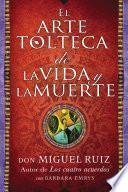 arte tolteca de la vida y la muerte (The Toltec Art of Life and Death - Spanish