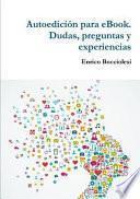 Autoedicion Para eBook. Dudas, Preguntas y Experiencias