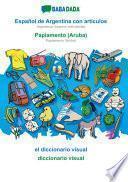 BABADADA, Español de Argentina con articulos - Papiamento (Aruba), el diccionario visual - diccionario visual