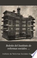 Boletín del Instituto de reformas sociales. (Publicación mensual)