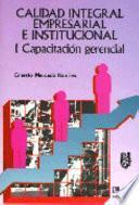 CALIDAD INTEGRAL EMPRESARIAL E INSTITUCIONAL : CAPACITACION GERENCIAL