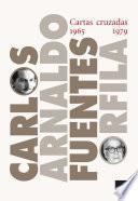 Cartas cruzadas 1965-1979. Carlos Fuentes-Arnaldo Orfila