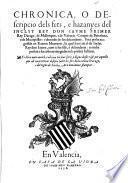 Chronica o descripcio dels fets e hazanyes del Rey Janne I Darago (etc.) novament Stampat