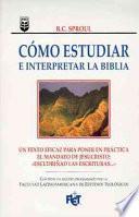 Cmo Estudiar E Interpretar La Biblia: Knowing Scripture