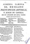 Comedia famosa. El deseado principe de Asturias, y Jueces de Castilla. De un Ingenio de esta Corte i.e. J. de la Hoz Mota . In verse