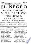Comedia famosa, el Negro del cuerpo blanco, y el esclavo de su honra