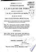 Comentarios a las Leyes de Toro, según su espíritu y el de la legislación de España, en que se tratan las questiones prácticas