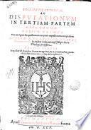 Commentariorum ac disputationum in tertiam partem Diui Thomae