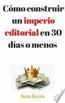 Cómo construir un imperio editorial en 30 días o menos