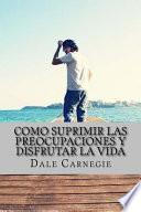 Como Suprimir Las Preocupaciones y Disfrutar La Vida (Spanish Edition)
