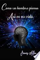Como Un Hombre Piensa Así Es Su Vida (Spanish Edition)