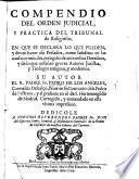 Compendio del orden judicial y practica del Tribunal de Religiosos, en que se declara lo que pueden y deven hazer assi Prelados como Subditos en las causas criminales, etc