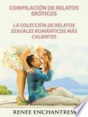 Compilación de relatos eróticos: La colección de relatos sexuales románticos más calientes