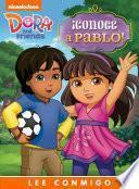 ¡Conoce a Pablo! Lee Conmigo Libro de Cuentos (Dora and Friends)