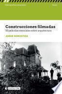 Construcciones filmadas. 50 películas esenciales sobre arquitectura
