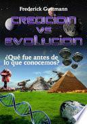 Creación vs. Evolución, ¿Qué fue antes de lo que Conocemos?