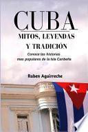 Cuba Mitos, Leyendas y Tradición