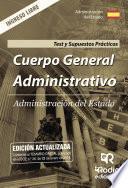 Cuerpo General Administrativo. Administración del Estado. Test y Supuestos Prácticos. Ingreso libre
