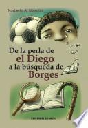 De la perla de El Diego a la búsqueda de Borges