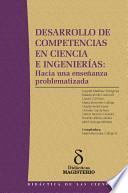Desarrollo de competencias en ciencia e ingenierias. Hacia una enseñanza problematizada