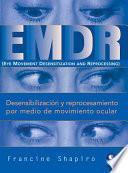 Desensibilizacion y reprocesamiento por medio de movimiento ocular / EMDR (Eye Movement Desensitization and Reprocessing)