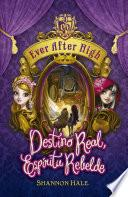 Destino Real, Espíritu Rebelde (Serie Ever After High 2)