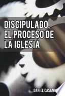 DISCIPULADO, EL PROCESO DE LA IGLESIA