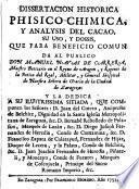 Dissertacion historica phisico-chimica, y analysis del cacao, su uso, y dosis