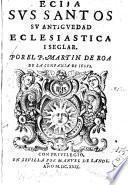 Ecija, sus santos, su antiguedad ecclesiastica i seglar