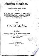 Edicto general comprehensivo de todas las reales provisiones, ordenes, edictos, instrucciones, y providencias Generales, que se dieron en este Principado de Cataluña, para preservarles y resguardarle de la peste o contagio que en lso años de 1720 y 21 afligía á la Provenza