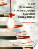 El ABC Del Alumbrado Y Las Instalaciones Electricas En Baja Tension / the ABC's of Lighting and Low Tension Electrical Installations