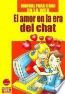 El Amor en la Era Del Chat: Manual Para Ligar en la Web