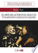 El arte del actor en el siglo XX. Un recorrido teórico y práctico por las vanguardias