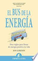 El Bus de la Energia: Diez Reglas Para Llenar de Energia Positiva Tu Vida = The Energy Bus