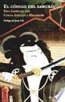 El código del samurái : del libro de los cinco anillos y hagakure