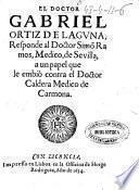 El Doctor Gabriel Ortiz de Laguna responde al Doctor Simo[n] Ramos, medico, de Seuilla, a un papel que le embiò contra el Doctor Caldera medico de Carmona